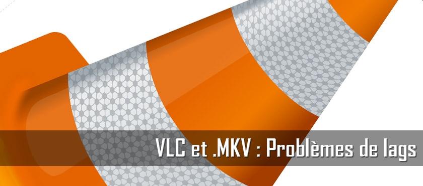 VLC et .mkv : problèmes de lags