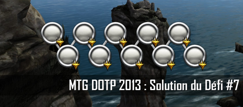 MTG DOTP 2013 : Solution du Défi #7