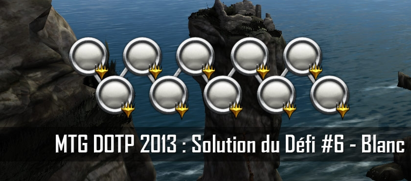 MTG DOTP 2013 : Solution du Défi #6 – Blanc