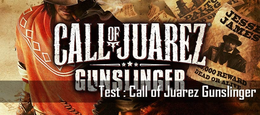 Test : Call of Juarez Gunslinger