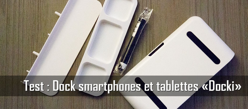 Test : Dock tablettes et smartphones «Docki»